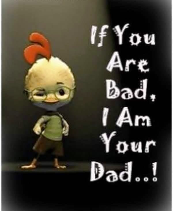 if-you-are-bad-i-am-your-dad