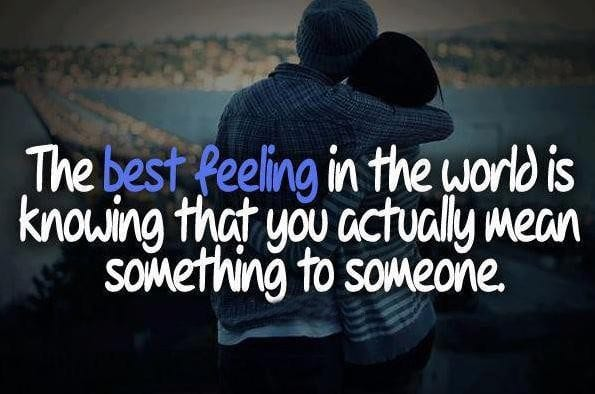 the-best-feeling-in-the-world-is-knowing-that-you-actually-mean-something-to-someone